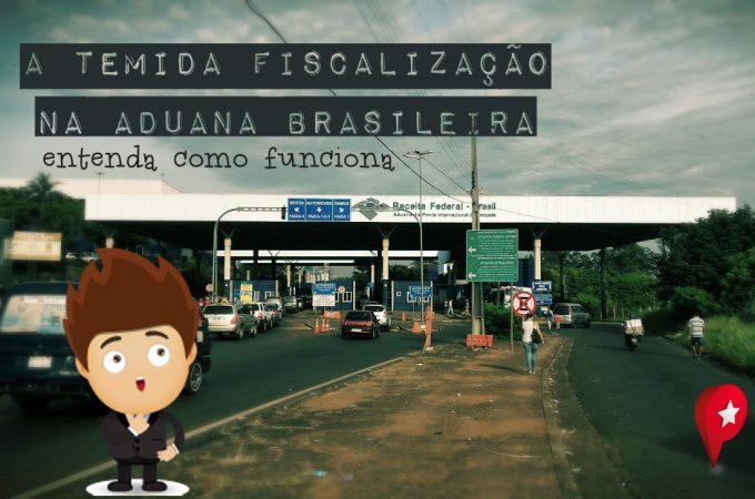 entenda a fiscalização aduana brasileira
