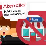 Entenda que o Compras Paraguai não tem loja e não seja enganado no Paraguai
